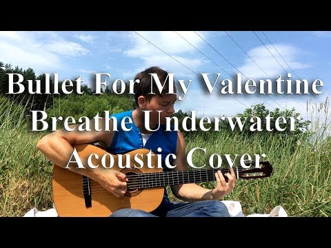 Bullet For My Valentine - Breathe Underwater (Acoustic Cover) by Bullet
