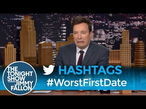 Tonight Show Hashtags  WorstFirstDate