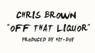 Chris Brown - Off That Liquor (Prod. By Hit-Boy)