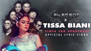 Video ELEMENT REUNION X TISSA BIANI - CINTA TAK BERSYARAT (Official Lyric Video) MP3, 3GP, MP4, WEBM, AVI, FLV Agustus 2019