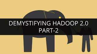 Demystifying Hadoop 2.0 - Part 2 | Hadoop Administration Tutorial | Hadoop Admin Tutorial Beginners