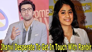 Jhanvi Kapoor Desperate To Get In Touch With Ranbir Kapoor; Is He Interested Too