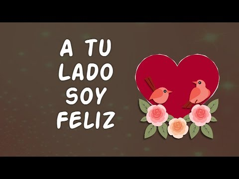 HOLA Tienes que Ver este Vídeo de Amor A tu Lado soy Feliz Poemas de Amor