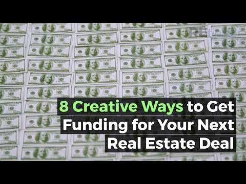 8 Creative Ways to Get Funding For Your Next Real Estate Deal