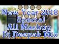 New Year 2018 Special Song Mashup Dj Deepak Mix