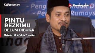 Download Video Kajian Umum : Pintu Rezekimu Belum Dibuka - Ustadz M Abduh Tuasikal MP3 3GP MP4