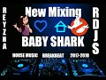 New Mixing - [BABY SHARK] HOUSE MUSIC BREAKBEAT 2017-2018 - BY REYZHA [RDJS]
