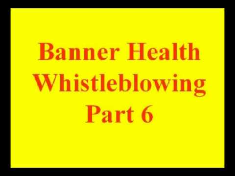 Banner Health Whistleblowing Part 6