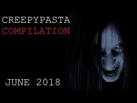 Creepypasta Compilation- June 2018