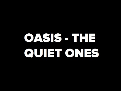 Oasis - The Quiet Ones (Unofficial Lyric Video)