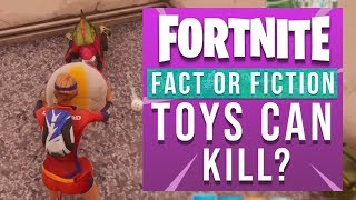 Fortnite Fact or Fiction - Can You Get Kills With Toys?