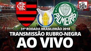 FLAMENGO 1X1 PALMEIRAS   31ªRODADA BRASILEIRÃO 2018   TRANSMISSÃO 100% RUBRO-NEGRA