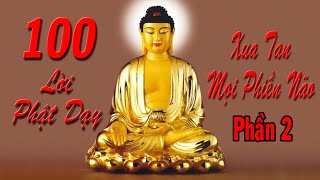 100 Lời Phật Dạy XUA TAN MỌI PHIỀN NÃO - P2 - GIỌNG ĐỌC: ĐẶNG TIẾN DŨNG