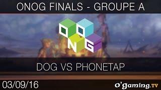 Dog vs Phonetap - ONOG Circuit Finals - Groupe A