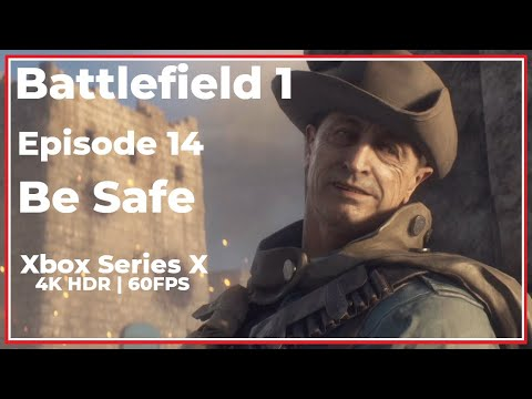 Battlefield 1 Episode 14 - Be Safe | Xbox Series X | 4K HDR 60FPS | No Commentary Gameplay