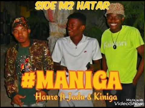 Haure ft Jadu & Kiniga...MANIGA