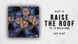 Video Kap G - Raise the Roof Ft. Ty Dolla $ign (No Kap) MP3, 3GP, MP4, WEBM, AVI, FLV Mei 2019