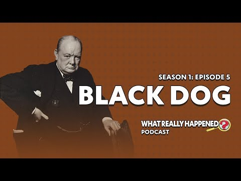 """""""Black Dog"""" on Winston Churchill - What Really Happened? Podcast S1, EP5"""