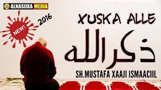 MUXAADARO CUSUB 2016 || XUSKA ALLE || Sh.Mustafe Xaaji Ismaaciil full download video download mp3 download music download