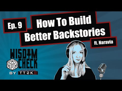 How to Build Better Backstories: The Wisdom Check Ep 9 (ft Naravia!)(May 27 2019 part 2)