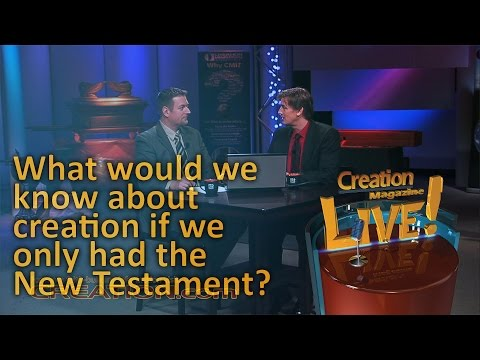 What would we know about creation if we only had the New Testament? (Creation Magazine LIVE! 3-01)