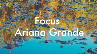 lyrics video Focus - Ariana Grande►follow us on twitter: https://twitter.com/Summer_Lyrics1►follow us on instagram: https://instagram.com/summer_lyrics_/Lyrics:HeyI know what I came to doAnd that ain't gonna changeSo go ahead and talk your talkCause I won't take the baitI'm over here doing what I likeI'm over here working day and nightAnd if my real ain't real enoughI'm sorry for you, baeLet's find a light inside our universe nowWhere ain't nobody keep on holding us downJust come and get it, let them say what they sayCause I'm about to put them all awayFocus on me, f-f-focus on meFocus on me, f-f-focus on meFocus on me (Focus), f-f-focus on me (Focus on me)Focus on me (Focus), f-f-focus on me (Focus on me)I can tell you're curiousIt's written on your lipsAin't no need to hold it backGo 'head and talk your shitI know you're hoping that I'll reactI know you're hoping I'm looking backBut if my real ain't real enoughThen I don't know what isLet's find a light inside our universe nowWhere ain't nobody keep on holding us downJust come and get it, let them say what they sayCause I'm about to put them all awayFocus on me, f-f-focus on meFocus on me, f-f-focus on meFocus on me (Focus), f-f-focus on me (Focus on me)Focus on me (Focus), f-f-focus on me (Focus on me)1, 2, 3, c'mon girlsHeyYou're gonna like itFocus on meCome on, nownowLet's find a light inside our universe nowWhere ain't nobody keep on holding us down (keep on holdin us down)Just come and get it, let them say what they say (let them say what they say, say)Cause I'm about to put them all away (now)Focus on me, f-f-focus on me(You know I like it when you focus on me)Focus on me, f-f-focus on meFocus on me (Focus), f-f-focus on me (Focus on me)Focus on me (Focus), f-f-focus on me (Focus on me)Focus on me, f-f-focus on meFocus on me, f-f-focus on meFocus on me (Focus), f-f-focus on me (Focus on me)Focus on me (Focus), f-f-focus on me Focus on me, bae