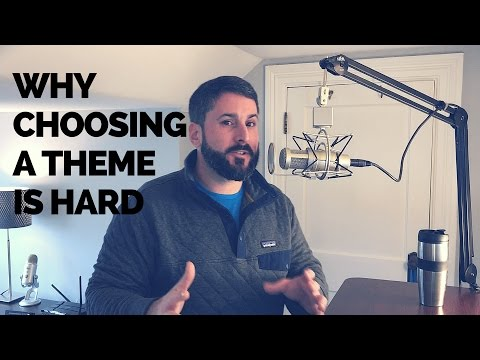 Choosing a WordPress theme is hard, here's how to decide.