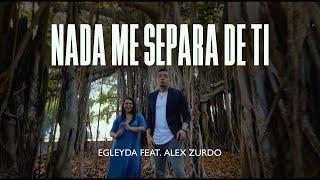 Egleyda Belliard feat. Alex Zurdo | NADA ME SEPARA DE TI |  VIDEO OFICIAL