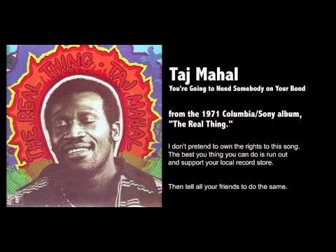 Taj Mahal - You're Going to Need Somebody on Your Bond
