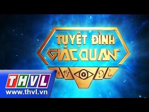 Tuyệt đỉnh giác quan - Tập 17: Khánh Đơn, Lương Gia Huy, Đường Hưng, Trịnh Tuấn Vỹ, ....