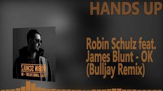 Robin Schulz feat. James Blunt - OK (Bulljay Remix)Hands Up Music 4everFollow BuLLjay:►Facebook:https://www.facebook.com/bulljaymusicSubscribe and let's keep this best genre allways aliveOur Official Facebook page::►►► https://www.facebook.com/pages/HANDS-UP-MUSIC-DJ/143182195844829-------------------------To owners or copyright holders:If you dont wanna see your track in my channel, contact me and I will IMMEDIATELY remove the video. Thanks!-------------------------We do not own neither the music nor the remix itself! We just support both, the producer and the Remixer. WE JUST DISTRIBUTE AND HONOR THIS WORK.