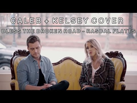 Bless The Broken Road (by Rascal Flatts)  | Caleb And Kelsey Cover