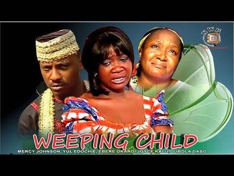 Weeping Child   - Nigerian Nollywood Movie