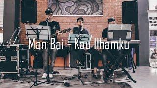 KAU ILHAMKU | MAN BAI (Acoustic Cover by Tic Tac 2)