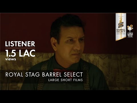 LISTENER I TARUN DUDEJA I ROYAL STAG BARREL SELECT LARGE SHORT FILMS