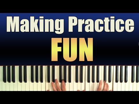 Piano Practice: Having Fun While Practicing Your Piano