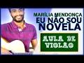 (AULA DE VIOLÃO #155) Eu Não Sou Novela - Marília Mendonça