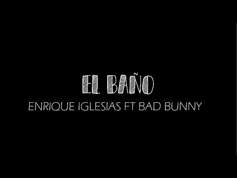Video Enrique Iglesias - EL BAÑO ft. Bad Bunny (letra) download in MP3, 3GP, MP4, WEBM, AVI, FLV January 2017
