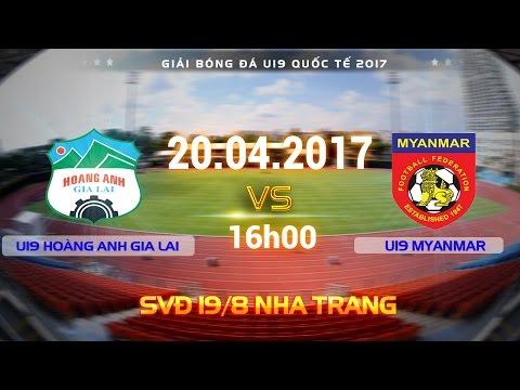 TRỰC TIẾP | U19 HOÀNG ANH GIA LAI vs U19 MYANMAR | U19 QUỐC TẾ 2017