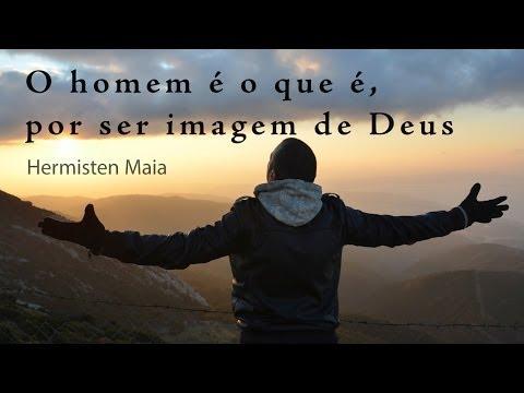 Imagens de Deus - O homem e? o que e?, por ser imagem de Deus - Hermisten Maia