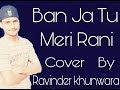 Ban Ja Tu Meri Rani (Guru Randhawa)cover by Ravinder khunwara