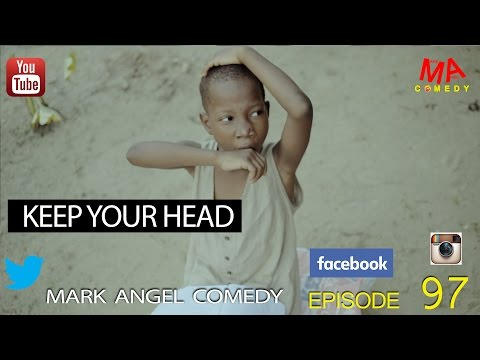 KEEP YOUR HEAD (Mark Angel Comedy) (Episode 97) (видео)