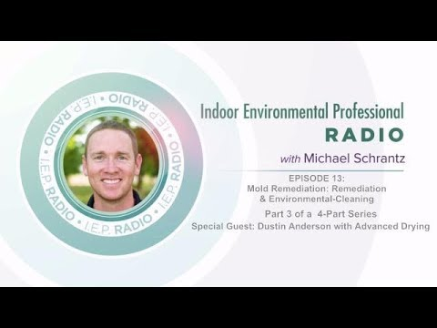 IEP Radio #13: Mold Remediation: Remediation & Environmental-Cleaning (part 3 of 4)