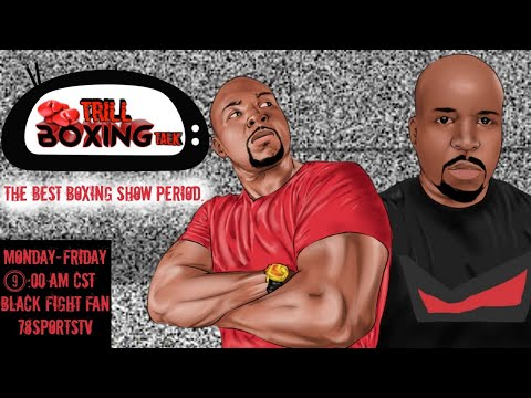 TRILL BOXING TALK LIVE WITH 78 SPORTS TV EP. 069