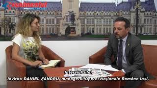 Interviul Zilei: Invitat-Daniel Şandru, managerul Operei Naţionale Iaşi