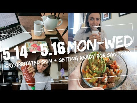 5.14 - 5.16 | My Dry, Irritated Skin + Getting Ready for San Francisco