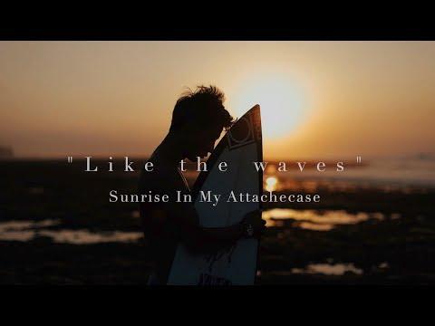 , title : 'Sunrise In My Attache Case 『Like The Waves』 Music Video ft.Kaiki Yamanaka'
