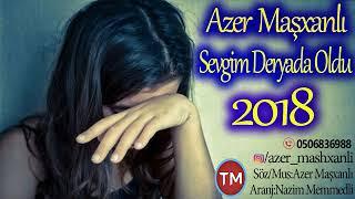 Azer Mashxanli - Sevgim Deryada Oldu 2018/Mahni