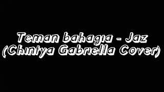 Video Lirik Teman Bahagia - Jaz (Chintya Gabriella Cover) MP3, 3GP, MP4, WEBM, AVI, FLV Juli 2018