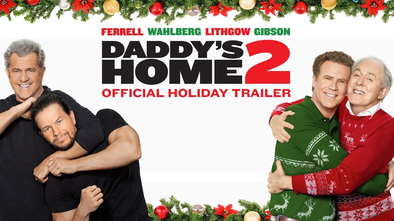 Two Families Under One Roof. What Could Go Wrong in 'Daddy's Home 2' (Trailer) starring Will Ferrell & Mark Wahlberg with Grandpas Mel Gibson & John Lithgow